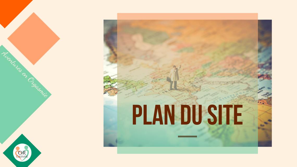 """sitemap, cartographie de """"Aventures en Orgasmie"""", carte de l'europe avec un petit bonhomme sur la France, googlemaps, chemin, meilleurs articles"""